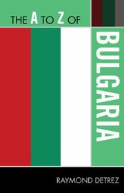 Cover of: The A To Z Of Bulgaria