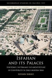 Cover of: Isfahan And Its Palaces Statecraft Shiism And The Architecture Of Conviviality In Early Modern Iran