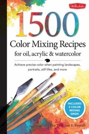 Cover of: 1000 Color Mixing Recipes For Oil Acrylic And Watercolor Achieve Precise Color When Painting Landscapes Portraits Still Lifes And More