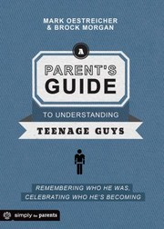 Cover of: A Parents Guide To Understanding Teenage Guys Remembering Who He Was Celebrating Who Hes Becoming