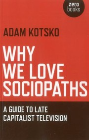 Cover of: Why We Love Sociopaths A Guide To Late Capitalist Television