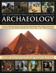Cover of: The Illustrated Practical Encyclopedia Of Archaeology The Key Sites Who Discovered Them And How To Become An Archaeologist
