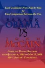 Cover of: Obama Vs Mccain Voting Records Of Barack Obama John Mccain For The 109th And 110th Congress