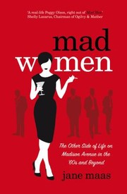 Cover of: Mad Women The Other Side Of Life On Madison Avenue In The 60s And Beyond