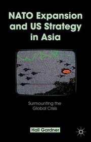Cover of: Nato Expansion And Us Strategy In Asia Surmounting The Global Crisis