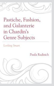 Cover of: Pastiche Fashion And Galanterie In Chardins Genre Subjects Looking Smart