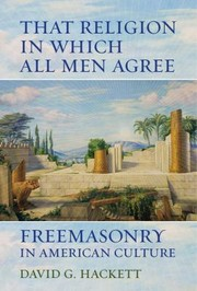 Cover of: That Religion In Which All Men Agree Freemasonry In American Culture