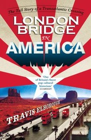 Cover of: London Bridge In America The Tall Story Of A Transatlantic Crossing