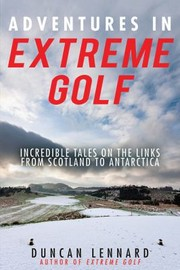 Cover of: Adventures In Extreme Golf Incredible Tales On The Links From Scotland To Antarctica