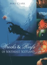 Cover of: Wrecks And Reefs Of Southeast Scotland 100 Dives From The Forth Bridge To Eyemouth