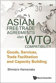 Cover of: Asian Free Trade Agreements And Wto Compatibility Goods Services Trade Facilitation And Economic Cooperation