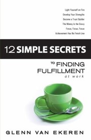 Cover of: 12 Simple Secrets To Finding Fulfillment At Work