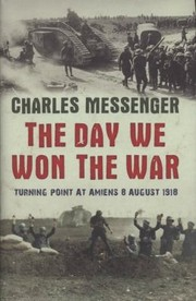Cover of: The Day We Won The War Turning Point At Amiens 8 August 1918