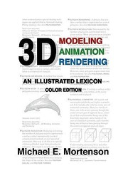 Cover of: 3d Modeling Animation And Rendering An Illustrated Lexicon Color Edition