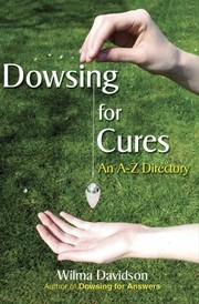 Cover of: Dowsing For Cures Finding Natural Treatments For Illnesses An Az Directory