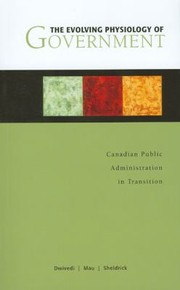 Cover of: The Evolving Physiology Of Government Canadian Public Administration In Transition