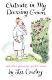 Cover of: Outside In My Dressing Gown And Other Poems For Garden Lovers
