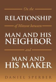 Cover of: On The Relationship Of Mitzvot Between Man And His Neighbor And Man And His Maker