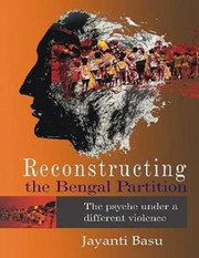 Cover of: Reconstructing The Bengal Partition The Psyche Under A Different Violence