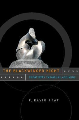 The Blackwinged Night Creativity In Nature And Mind by