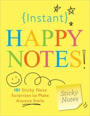 Cover of: Instant Happy Notes 101 Sticky Note Surprises To Make Anyone Smile