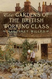 Cover of: The Gardens Of The British Working Class
