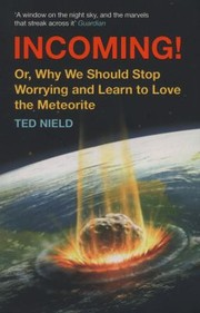 Cover of: Incoming Or Why We Should Stop Worrying And Learn To Love The Meteorite