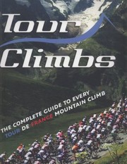 Cover of: Tour Climbs The Complete Guide To Every Mountain Stage On The Tour De France