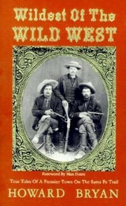 Cover of: Wildest Of The Wild West True Tales Of A Frontier Town On The Santa Fe Trail