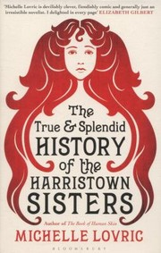 Cover of: The True And Splendid History Of The Harristown Sisters A Novel