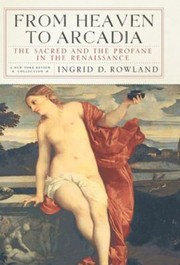 Cover of: From Heaven To Arcadia The Sacred And The Profane In The Renaissance