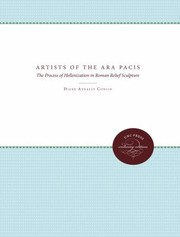 Cover of: The Artists Of The Ara Pacis The Process Of Hellenization In Roman Relief Sculpture