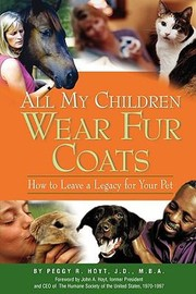 Cover of: All My Children Wear Fur Coats How To Leave A Legacy For Your Pet