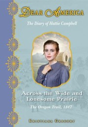 Cover of: Across The Wide And Lonesome Prairie The Diary Of Hattie Campbell