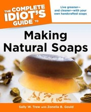 Cover of: The Complete Idiots Guide to Making Natural Soaps