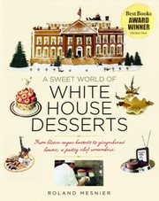 Cover of: A Sweet World Of White House Desserts From Blownsugar Baskets To Gingerbread Houses A Pastry Chef Remembers