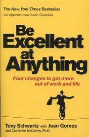 Cover of: Be Excellent At Anything Four Changes To Get More Out Of Work And Life