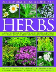 Cover of: An Illustrated Encyclopedia Of Herbs A Comprehensive Botanical Az Of Herbs And Their Uses With 575 Beautiful Colour Photographs