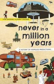 Cover of: Never In A Million Years A History Of Hopeless Predictions From The Beginning To The End Of The World