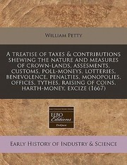 Cover of: Treatise Of Taxes And Contributions Shewing The Nature And Measures Of
