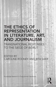 Cover of: The Ethics Of Representation In Literature Art And Journalism Transnational Responses To The Siege Of Beirut