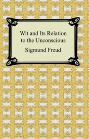 Cover of: Wit And Its Relation To The Unconscious