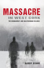 Cover of: Massacre In West Cork The Dunmanway And Ballygroman Killings