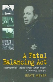 Cover of: A Fatal Balancing Act The Dilemma Of The Reich Association Of Jews In Germany 19391945