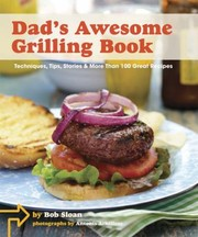 Cover of: Dads Awesome Grilling Book Techniques Tips Stories More Than 100 Great Recipes