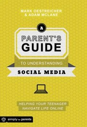 Cover of: A Parents Guide To Understanding Social Media Helping Your Teenager Navigate Life Online