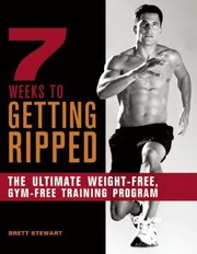 Cover of: 7 Weeks To Getting Ripped The Ultimate Weightfree Gymfree Training Program