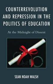 Cover of: Counterrevolution And Repression In The Politics Of Education At The Midnight Of Dissent