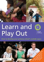 Cover of: Learn And Play Out How To Develop Your Primary Schools Outside Space Learning Through Landscapes