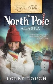 Cover of: Love Finds You In North Pole Alaska